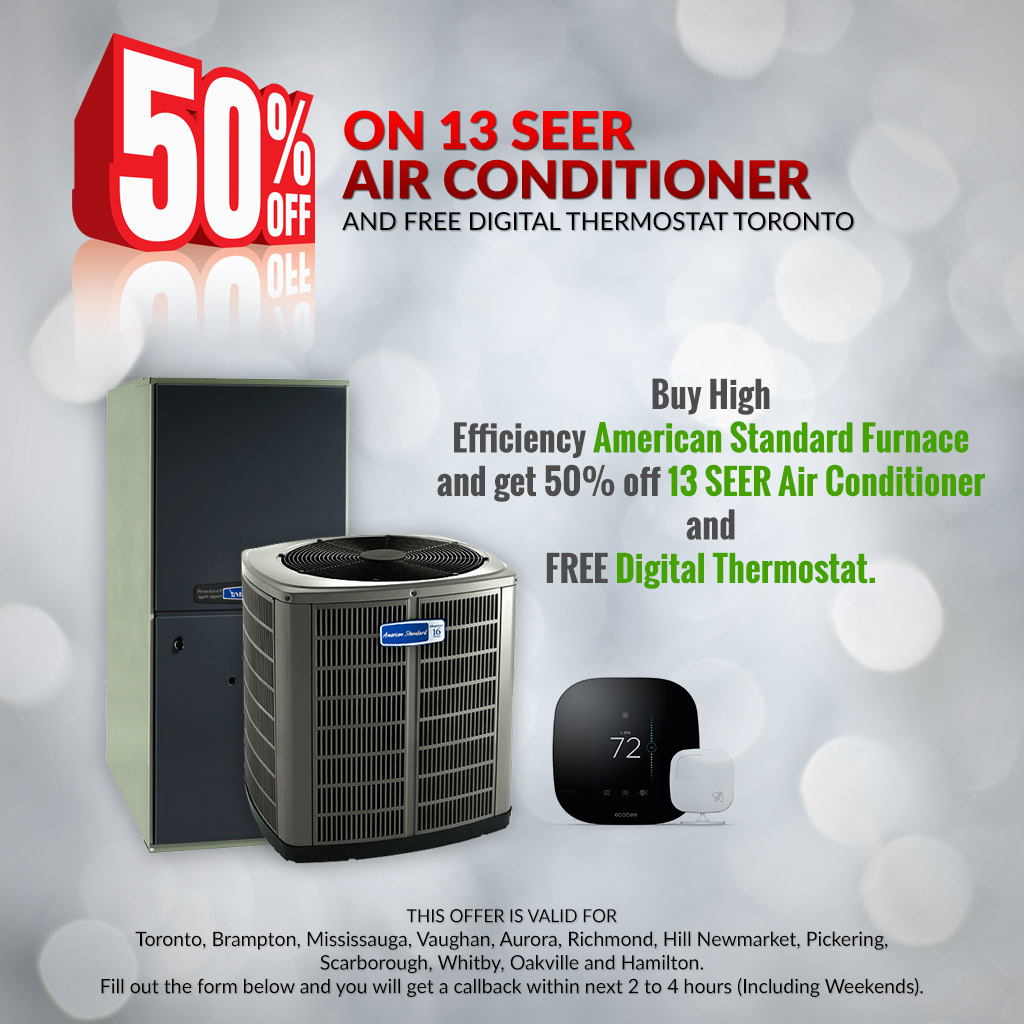 Buy High Efficiency American Standard Furnace and get 50% off 13 SEER Air Conditioner and FREE Digital Thermostat Toronto Onratio